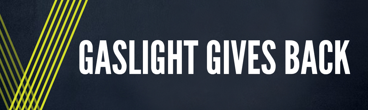 Gaslight Gives Back