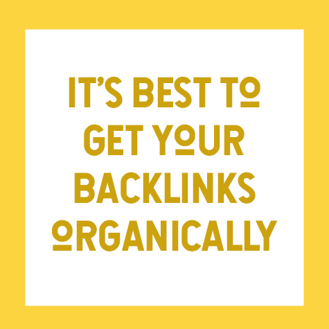 it's best to get your backlinks organically